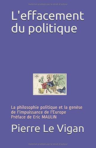 L'effacement du politique: La philosophie politique et la gense de l'impuissance de l'Europe Prface de Eric MAULIN