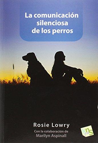 La comunicación silenciosa de los perros por Rosie Lowry