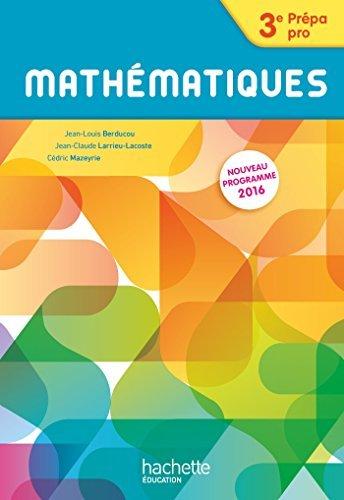 Mathématiques 3e Prépa-Pro - Livre élève - Nouveau programme 2016 by Jean-Louis Berducou (2016-04-20)