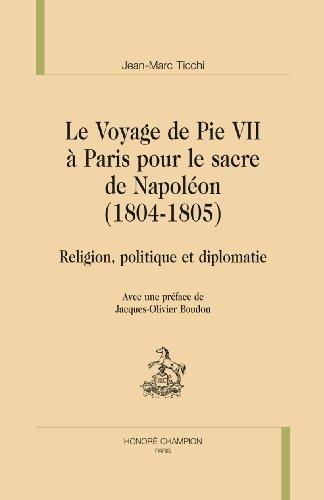 Le Voyage de Pie VII à Paris pour le sacre de Napoléon (1804-1805). Religion, politique et diplomatie.