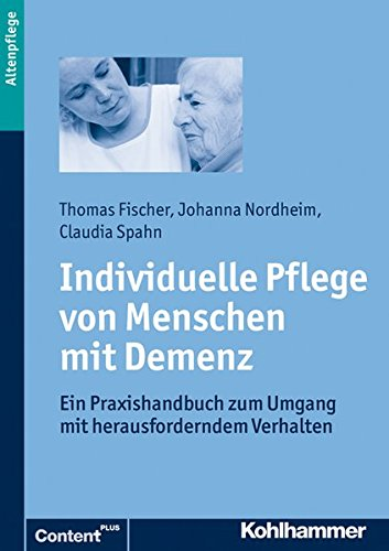 Individuelle Pflege von Menschen mit Demenz: Ein Praxishandbuch zum Umgang mit herausforderndem Verhalten
