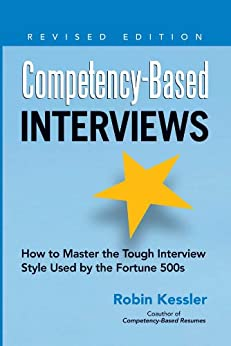 Competency-Based Interviews, Revised Edition: How to Master the Tough Interview Style Used by the Fortune 500s par [Kessler, Robin]