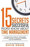 { 15 Secrets Successful People Know about Time Management: The Productivity Habits of 7 Billionaires, 13 Olympic Athletes, 29 Straight-A Students, and 2 } By Kruse, Kevin ( Author ) 10-2015 [ Paperback ]