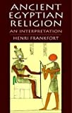 [(Ancient Egyptian Religion : An Interpretation)] [By (author) Henri Frankfort] published on (November, 2011)