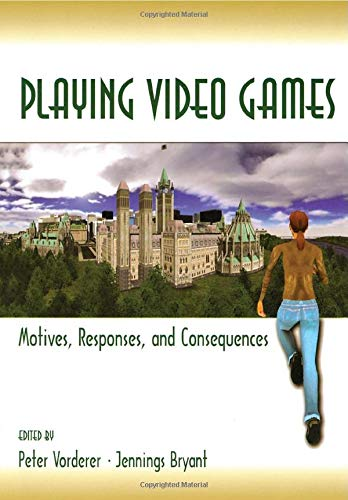 Playing Video Games: Motives, Responses, and Consequences (Lea\'s Communication Series)