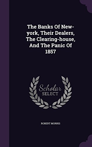the-banks-of-new-york-their-dealers-the-clearing-house-and-the-panic-of-1857