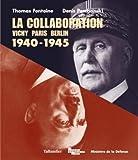 La collaboration : Vichy, Paris, Berlin. 1940-1945