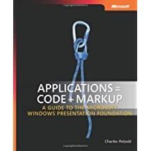 Applications = Code + Markup: A Guide to the Microsoft® Windows® Presentation Foundation (Pro - Developer)