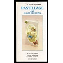 Pastillage and Sugar Moulding (The Art of Sugarcraft Series) by Nicholas Lodge (1987-10-02)