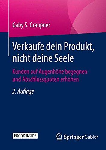 Verkaufe dein Produkt, nicht deine Seele: Kunden auf Augenhöhe begegnen und Abschlussquoten erhöhen