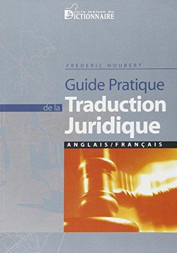 Guide pratique de la traduction juridique : Anglais-Français par Frédéric Houbert