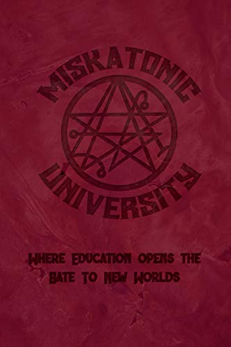 Miskatonic University Where Education Opens The Gate To New Worlds: A Journal