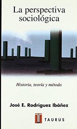La perspectiva sociológica : historia, teoría y método (Ciencias Sociales) por RODRIGUEZ IBAÑEZ  J.ENRIQUE RODRIGUEZ IBAÑEZ  J.ENRIQUE