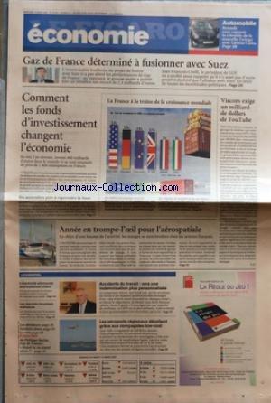 FIGARO ECONOMIE (LE) [No 19475] du 14/03/2007 - GAZ DE FRANCE DETERMINE A FUSIONNER AVEC SUEZ - COMMENT LES FONDS D'INVESTISSEMENT CHANGENT L'ECONOMIE - LA FRANCE A LA TRAINE DE LA CROISSANCE MONDIALE - VIACOM EXIGE UN MILLIARD DE DOLLARS DE YOU TUBE - ANNEE EN TROMPE-L'OEIL POUR L'AEROSPATIALE - LES AEROPORTS REGIONAUX DECOLLENT GRACE AUX COMPAGNIES LOW-COST