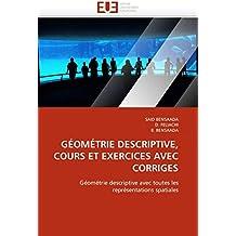 GÉOMÉTRIE DESCRIPTIVE, COURS ET EXERCICES AVEC CORRIGES: Géométrie descriptive avec toutes les représentations spatiales (Omn.Univ.Europ.)
