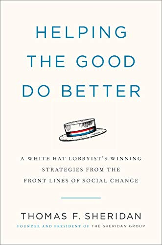 Helping the Good Do Better: How a White Hat Lobbyist Advocates for Social Change (English Edition)