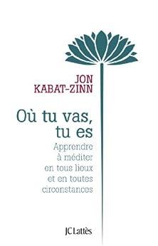 Où tu vas, tu es (Essais et documents) par [Kabat-Zinn, Jon]