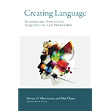 Creating Language (MIT Press): Integrating Evolution, Acquisition, and Processing (The MIT Press)