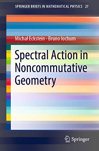 Spectral Action in Noncommutative Geometry (SpringerBriefs in Mathematical Physics Book 27) (English Edition) -