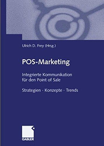 POS-Marketing : Integrierte Kommunikation für den Point of Sale. Strategien - Konzepte - Trends