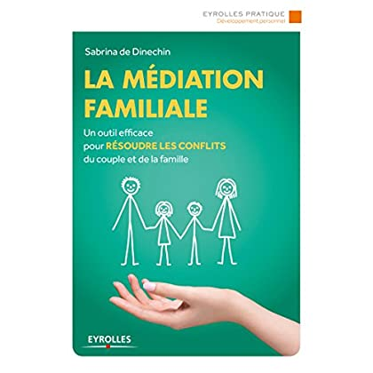 La médiation familiale: Un outil efficace pour résoudre les conflits du couple et de la famille (Eyrolles Pratique)
