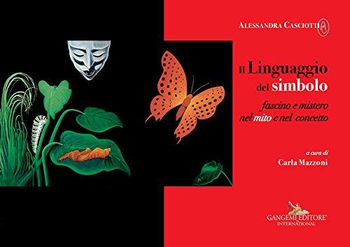 Alessandra Casciotti. Il Linguaggio del simbolo: Fascino e mistero nel mito e nel concetto