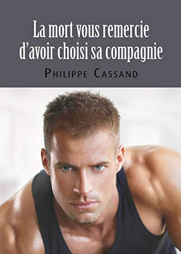 La mort vous remercie d'avoir choisi sa comagnie: Roman policier gay par  Éditions Textes Gais
