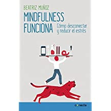 Mindfulness funciona / Mindfulness Works: How to Disconnect and Reduce Stress (CONECTA, Band 300001)