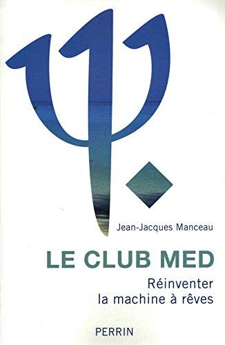 Le Club Med : Réinventer la machine à rêves par Jean-Jacques Manceau