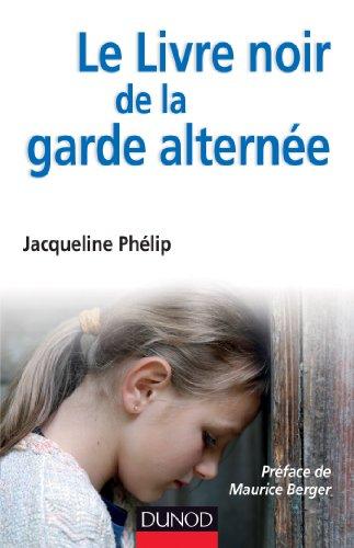 Le livre noir de la garde alternée par Jacqueline Phélip