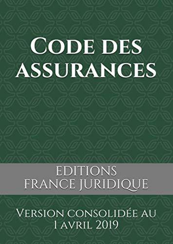 Code des assurances: Version consolidée au 1 avril 2019 par  EDITIONS FRANCE JURIDIQUE