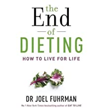 The End of Dieting: How to Live for Life by Dr Joel Fuhrman (2014-04-28)