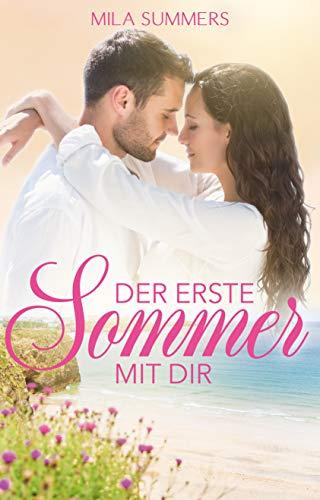 Der erste Sommer mit dir (Liebesroman): Neuerscheinung von [Summers, Mila]