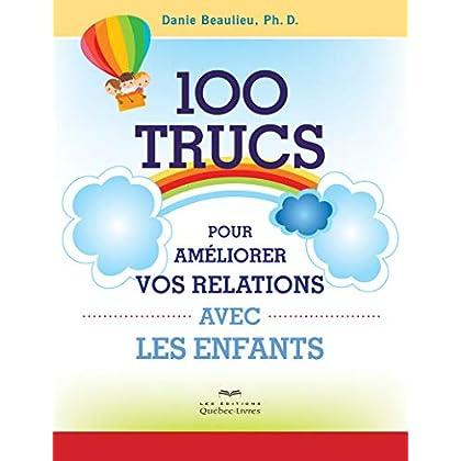 100 trucs pour améliorer vos relations avec les enfants (2e édition)
