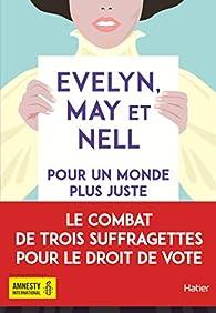Evelyn, May et Nell : Pour un monde plus juste par Sally Nicholls