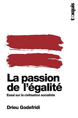 LA PASSION DE L'EGALITE : Essai sur la civilisation socialiste