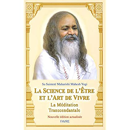 La science de l'être et l'art de vivre : La Méditation Transcendantale (Nouvelle édition actualisée)