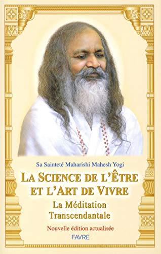 La science de l'être et l'art de vivre : La Méditation Transcendantale (Nouvelle édition actualisée) par Mahesh yogi Maharishi