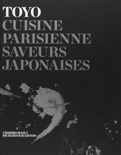 TOYO: Cuisine parisienne - Saveurs japonaises de Toyo Nakayama (29 octobre 2014) Relié