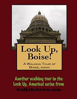 A Walking Tour of Boise, Idaho (Look Up, America!) by [Gelbert, Doug]
