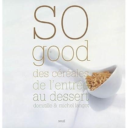 So good : Des céréales de l'entrée au dessert
