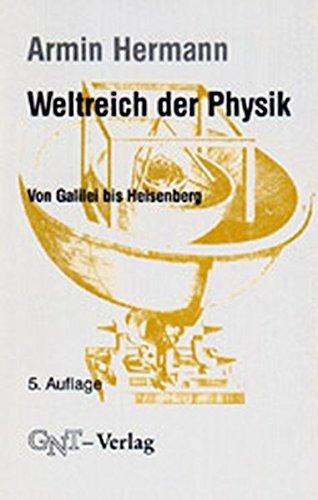 Weltreich der Physik. Von Galilei bis Heisenberg