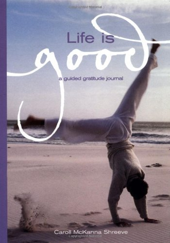 life-is-good-a-guided-gratitude-journal-guided-journals-by-caroll-mckanna-shreeve-2001-06-02