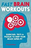 Fast Brain Workouts: Exercises, tests & puzzles to keep your brain super-fit