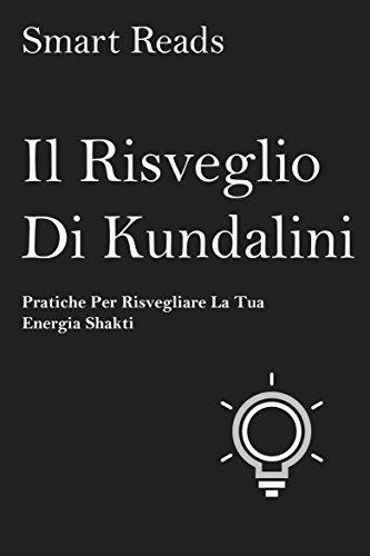 Il risveglio di Kundalini - pratiche per risvegliare la tua energia shakti