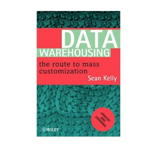 [(Data Warehousing: The Route to Mass Customisation )] [Author: Sean Kelly] [Oct-1996]