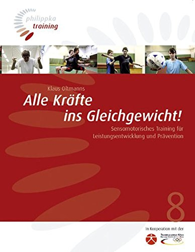 Alle Kräfte ins Gleichgewicht: Sensomotorisches Training für Leistungsentwicklung und Prävention (Philippka-Training)