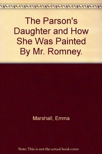 The Parson's Daughter and How She Was Painted By Mr. Romney.