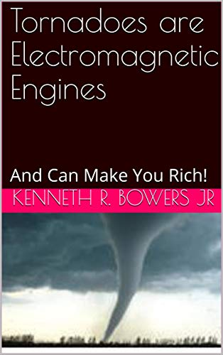Tornadoes are Electromagnetic Engines: And Can Make You Rich! (English Edition)