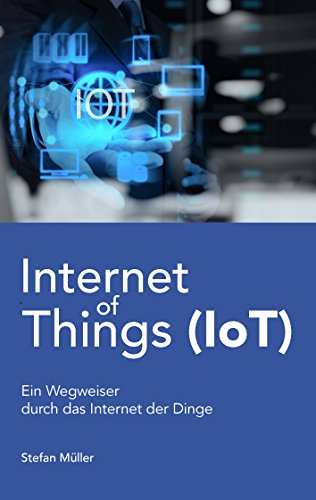 Internet of Things (IoT): Ein Wegweiser durch das Internet der Dinge